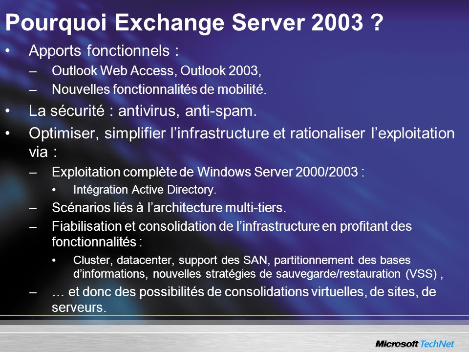 Pourquoi Exchange Server 2003 ? Apports fonctionnels : –Outlook Web Access, Outlook 2003, –Nouvelles fonctionnalités de mobilité. La sécurité : antivi