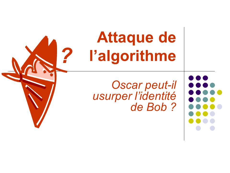 Attaque de lalgorithme Oscar peut-il usurper lidentité de Bob ? ?