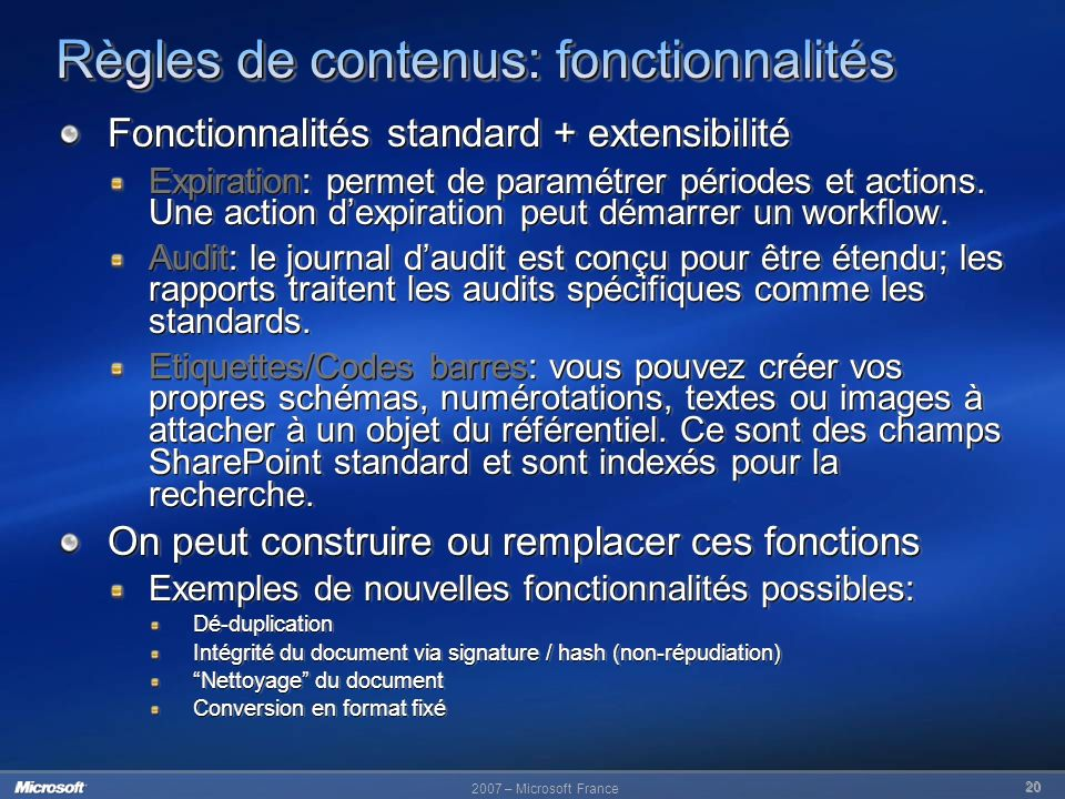 2007 – Microsoft France 20 Fonctionnalités standard + extensibilité Expiration: permet de paramétrer périodes et actions. Une action dexpiration peut