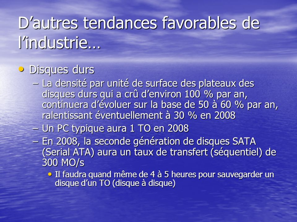 Dautres tendances favorables de lindustrie… Disques durs Disques durs –La densité par unité de surface des plateaux des disques durs qui a crû denviro