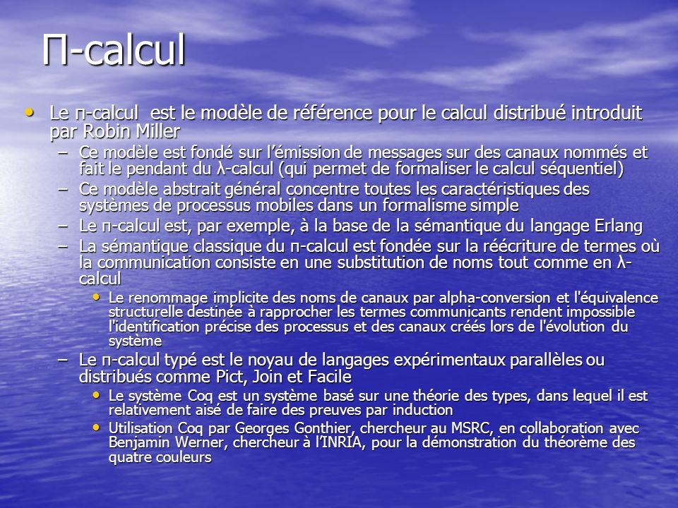 Le π-calcul est le modèle de référence pour le calcul distribué introduit par Robin Miller Le π-calcul est le modèle de référence pour le calcul distr