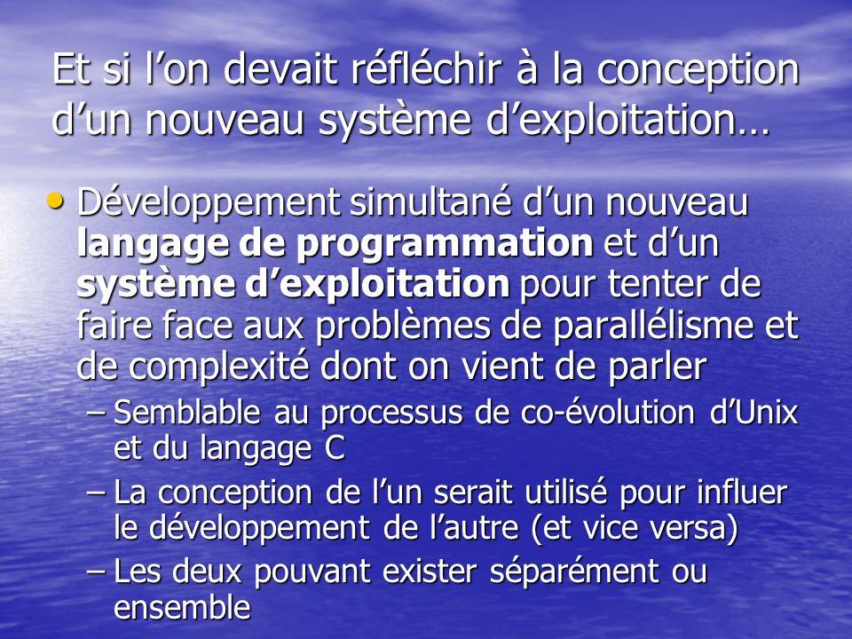 Développement simultané dun nouveau langage de programmation et dun système dexploitation pour tenter de faire face aux problèmes de parallélisme et d