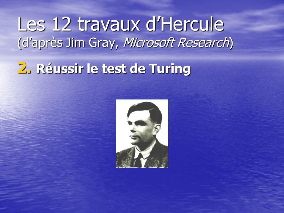 Les 12 travaux dHercule (daprès Jim Gray, Microsoft Research) 2. Réussir le test de Turing