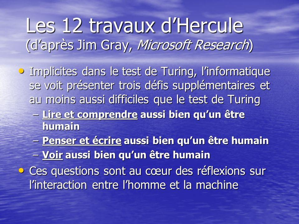 Les 12 travaux dHercule (daprès Jim Gray, Microsoft Research) Implicites dans le test de Turing, linformatique se voit présenter trois défis supplémen