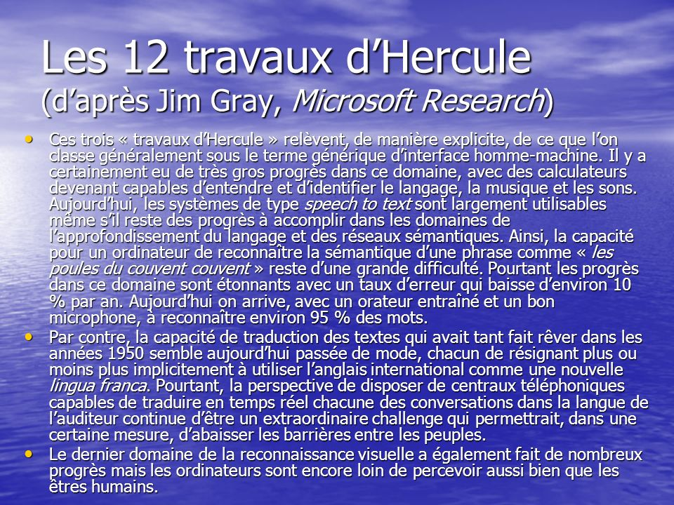 Les 12 travaux dHercule (daprès Jim Gray, Microsoft Research) Ces trois « travaux dHercule » relèvent, de manière explicite, de ce que lon classe géné