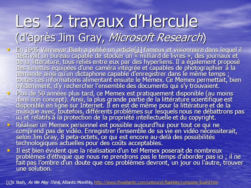 Les 12 travaux dHercule (daprès Jim Gray, Microsoft Research) En 1945 Vannevar Bush a publié un article[1] fameux et visionnaire dans lequel il décriv