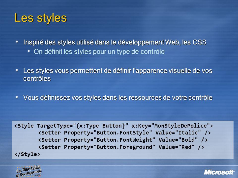 Les styles Inspiré des styles utilisé dans le développement Web, les CSS On définit les styles pour un type de contrôle Les styles vous permettent de