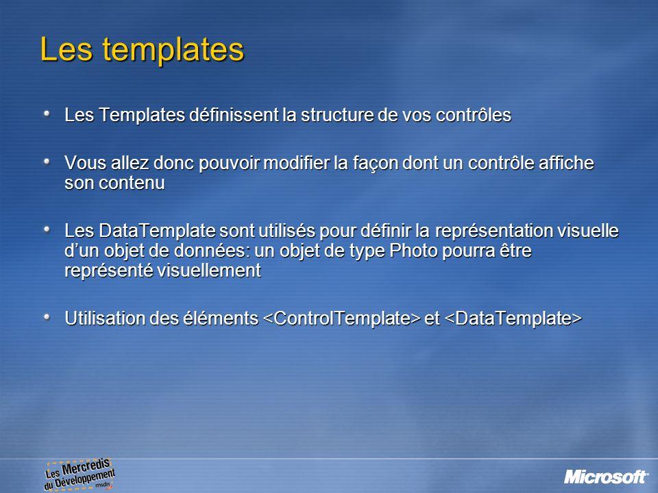 Les templates Les Templates définissent la structure de vos contrôles Vous allez donc pouvoir modifier la façon dont un contrôle affiche son contenu L
