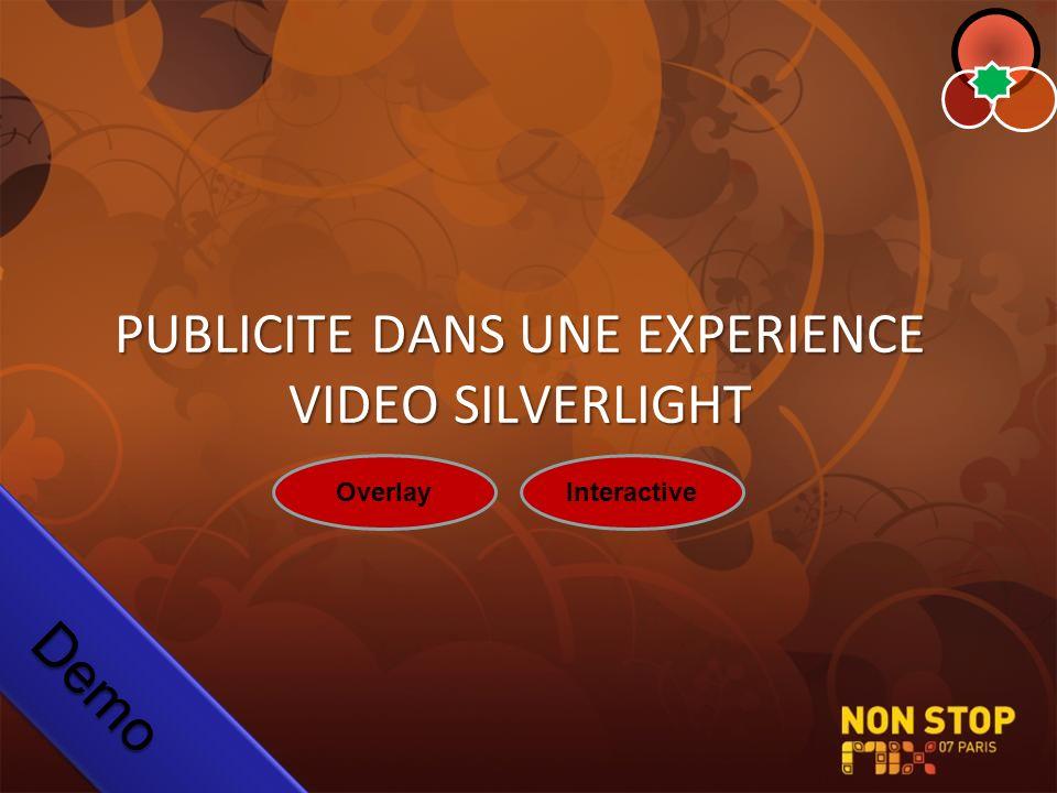 PUBLICITE DANS UNE EXPERIENCE VIDEO SILVERLIGHT DemoDemo OverlayInteractive