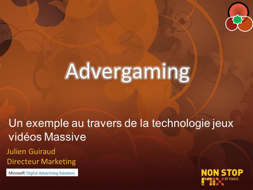 Julien Guiraud Directeur Marketing Un exemple au travers de la technologie jeux vidéos Massive
