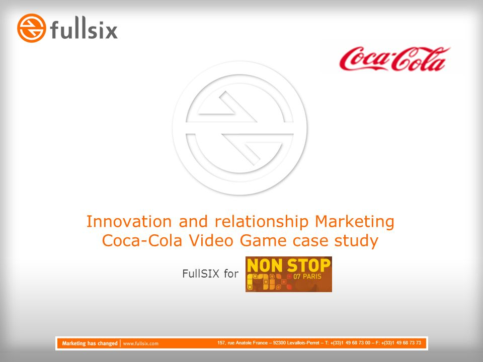 157, rue Anatole France – 92300 Levallois-Perret – T: +(33)1 49 68 73 00 – F: +(33)1 49 68 73 73 Innovation and relationship Marketing Coca-Cola Video Game case study FullSIX for