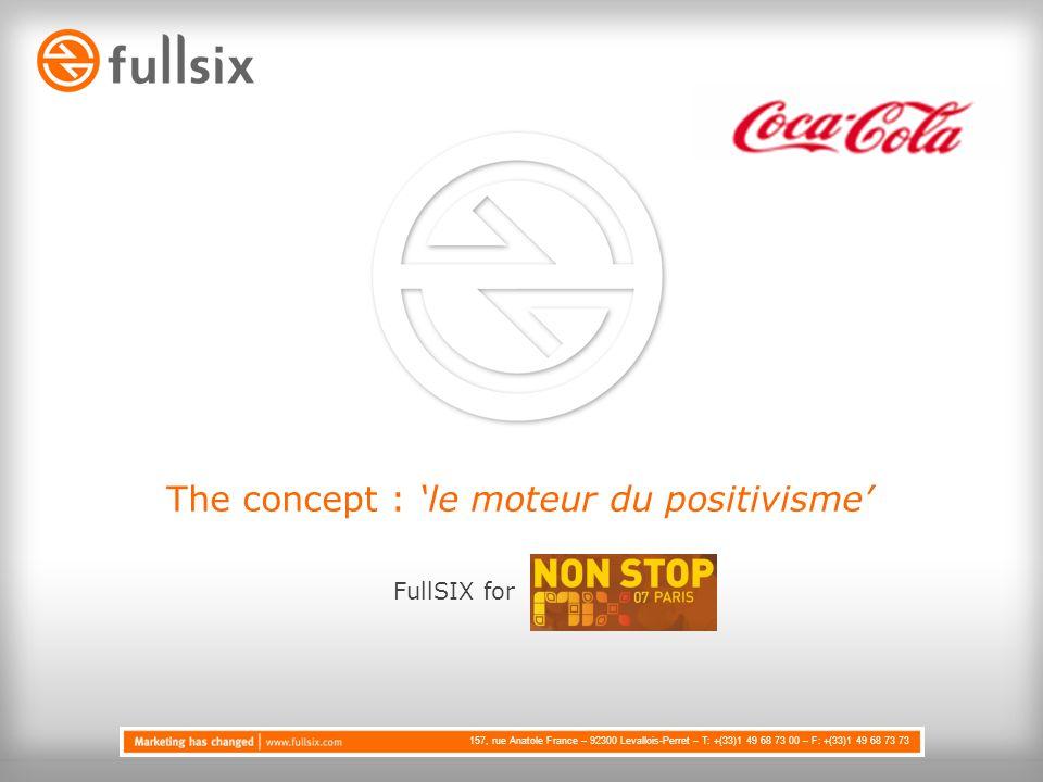 157, rue Anatole France – 92300 Levallois-Perret – T: +(33)1 49 68 73 00 – F: +(33)1 49 68 73 73 The concept : le moteur du positivisme FullSIX for