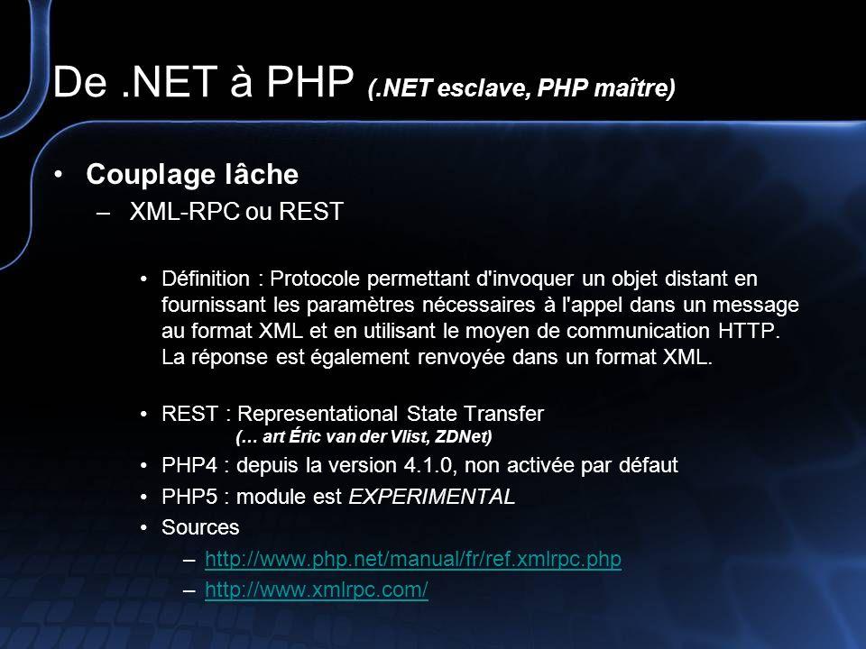 De.NET à PHP (.NET esclave, PHP maître) Couplage lâche – Services Web (ex : NuSOAP) Définition : Application web pouvant interagir dynamiquement avec d autres programmes en utilisant des protocoles d échanges basé sur XML comme SOAP, XML-RPC ou XMLP.