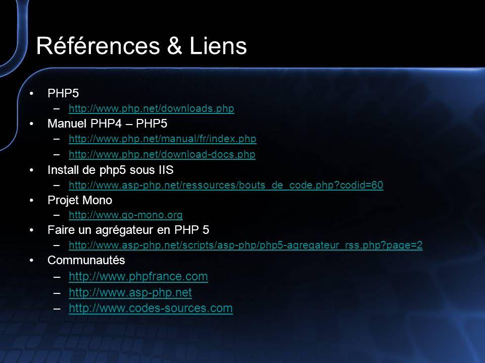 Références & Liens PHP5 –http://www.php.net/downloads.phphttp://www.php.net/downloads.php Manuel PHP4 – PHP5 –http://www.php.net/manual/fr/index.phpht