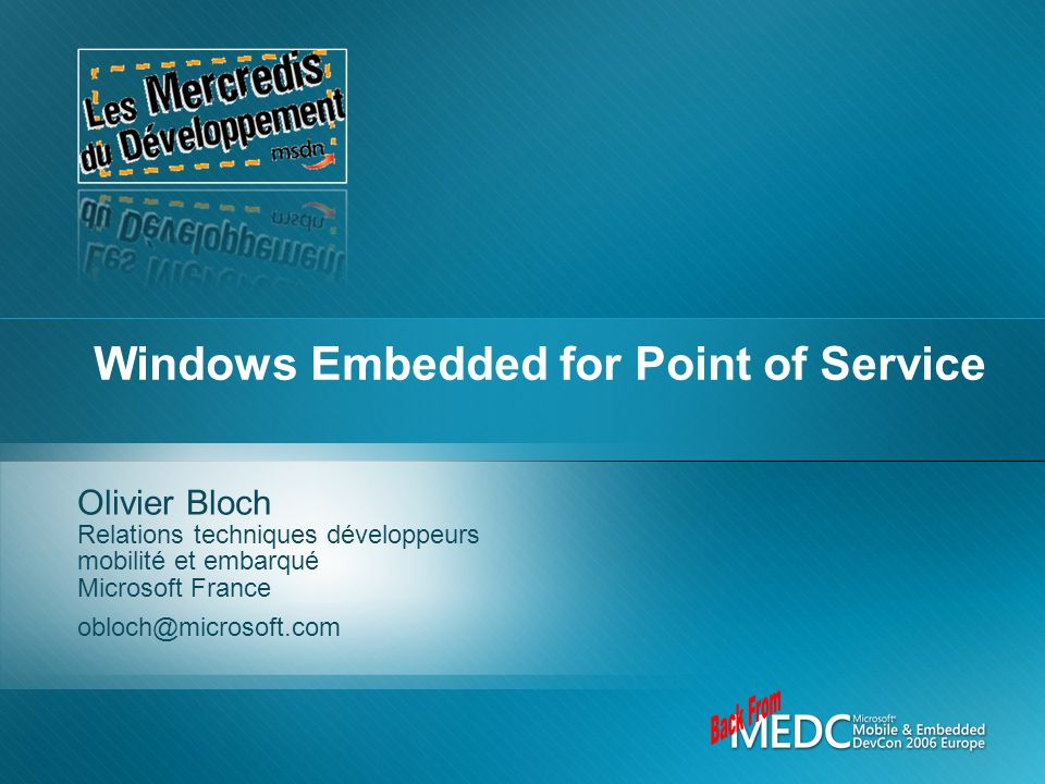 Windows Embedded for Point of Service Olivier Bloch Relations techniques développeurs mobilité et embarqué Microsoft France obloch@microsoft.com