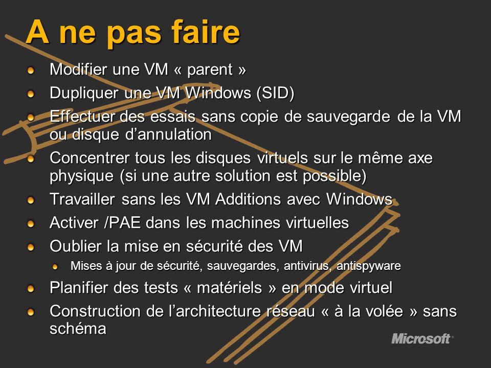 A ne pas faire Modifier une VM « parent » Dupliquer une VM Windows (SID) Effectuer des essais sans copie de sauvegarde de la VM ou disque dannulation