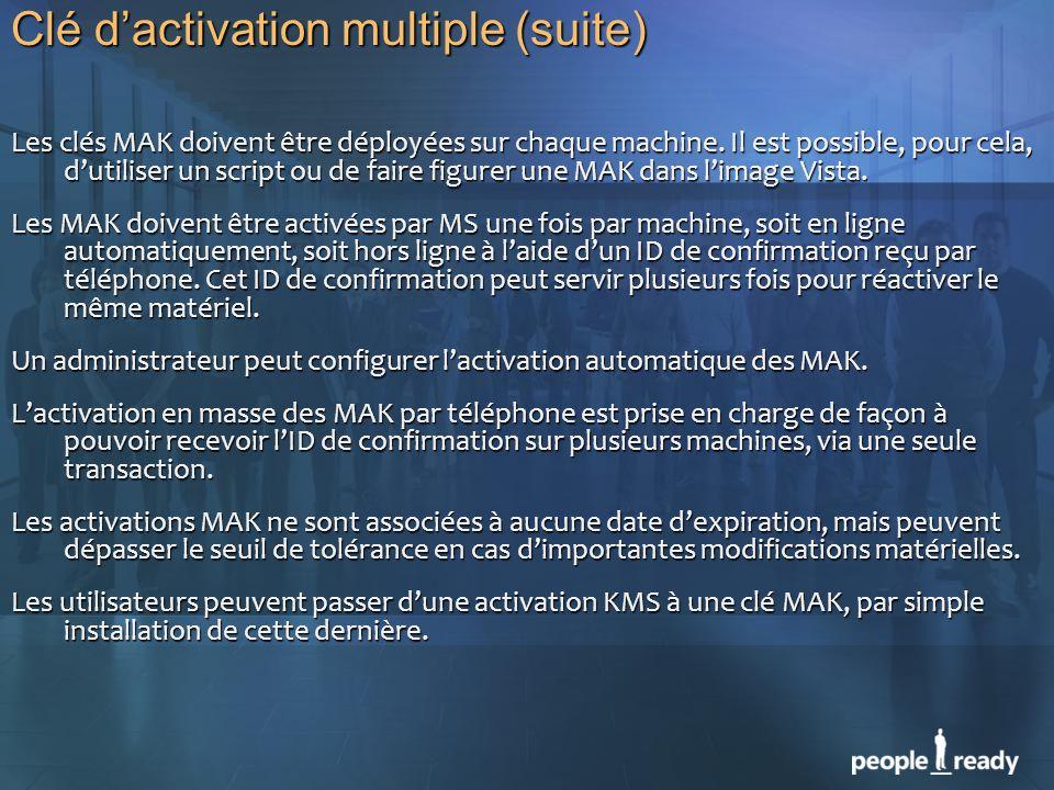 Clé dactivation multiple (suite) Les clés MAK doivent être déployées sur chaque machine. Il est possible, pour cela, dutiliser un script ou de faire f