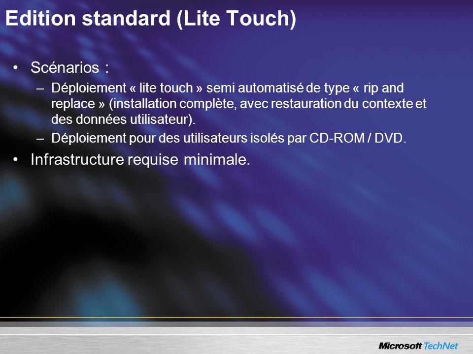 Edition standard (Lite Touch) Scénarios : –Déploiement « lite touch » semi automatisé de type « rip and replace » (installation complète, avec restaur