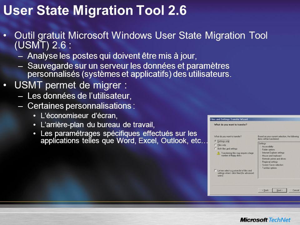User State Migration Tool 2.6 Outil gratuit Microsoft Windows User State Migration Tool (USMT) 2.6 : –Analyse les postes qui doivent être mis à jour,