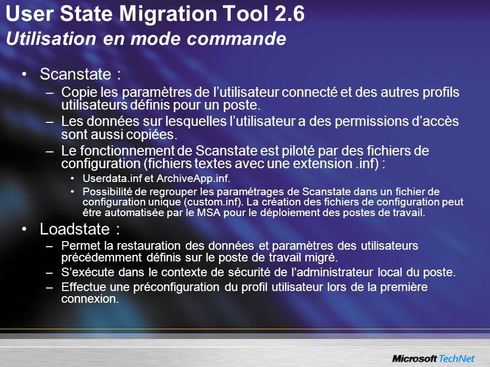 User State Migration Tool 2.6 Utilisation en mode commande Scanstate : –Copie les paramètres de lutilisateur connecté et des autres profils utilisateu