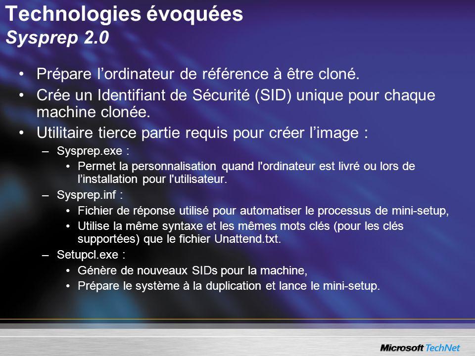 Technologies évoquées Sysprep 2.0 Prépare lordinateur de référence à être cloné. Crée un Identifiant de Sécurité (SID) unique pour chaque machine clon