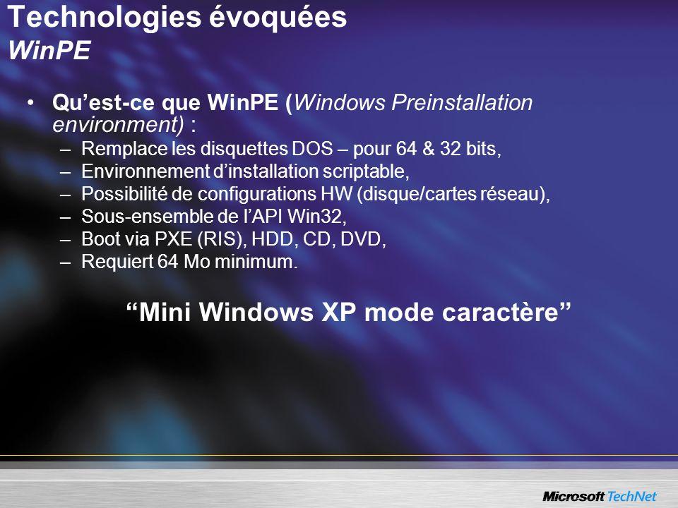 Technologies évoquées WinPE Quest-ce que WinPE (Windows Preinstallation environment) : –Remplace les disquettes DOS – pour 64 & 32 bits, –Environnemen