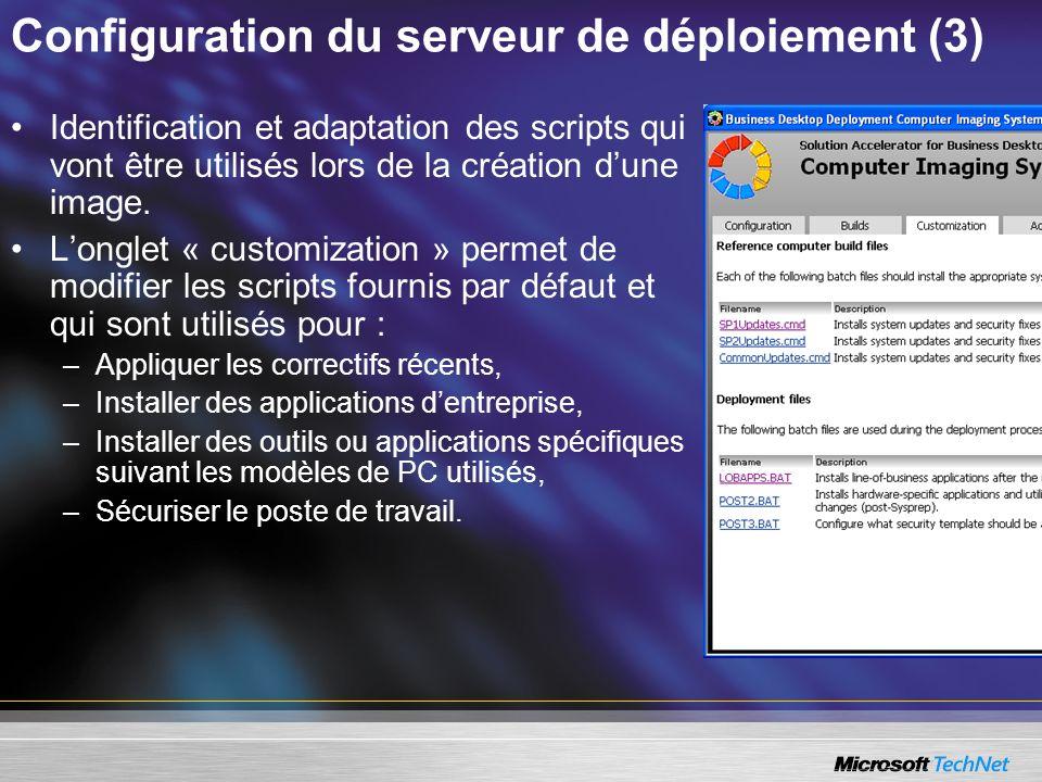 Configuration du serveur de déploiement (3) Identification et adaptation des scripts qui vont être utilisés lors de la création dune image. Longlet «