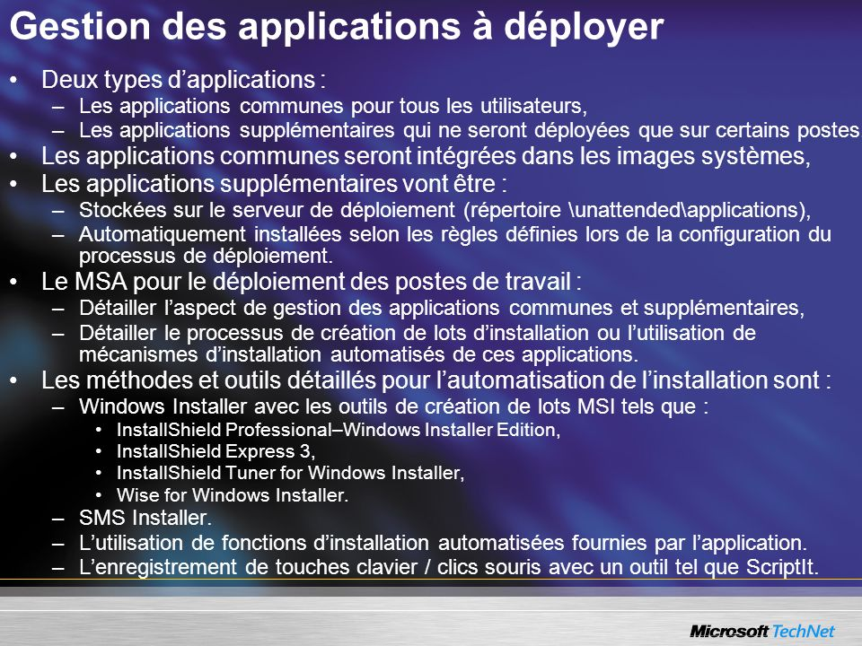 Gestion des applications à déployer Deux types dapplications : –Les applications communes pour tous les utilisateurs, –Les applications supplémentaire