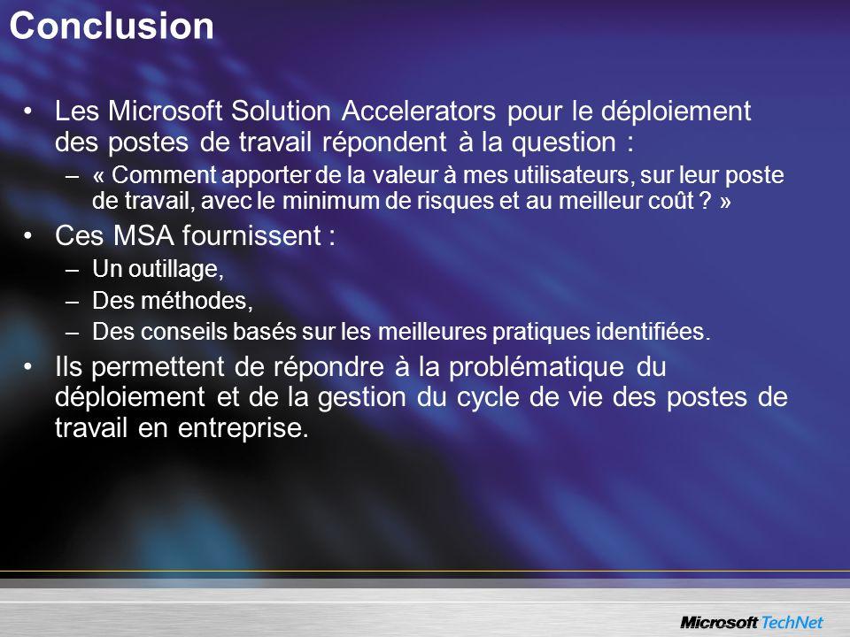 Les Microsoft Solution Accelerators pour le déploiement des postes de travail répondent à la question : –« Comment apporter de la valeur à mes utilisa