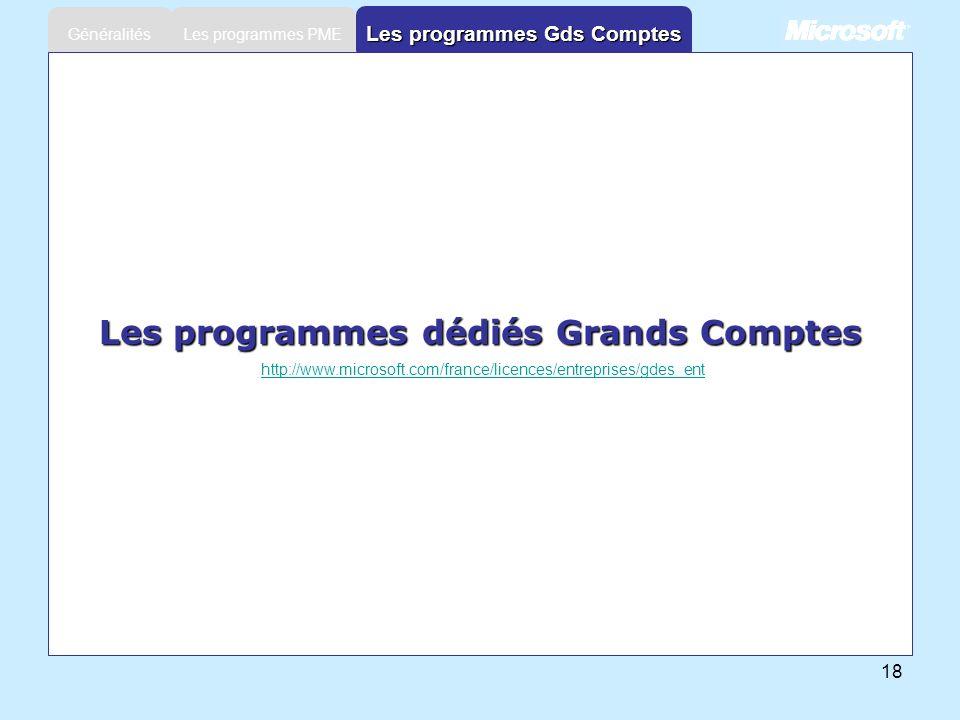 18 Les programmes PME Généralités Les programmes Gds Comptes Les programmes dédiés Grands Comptes http://www.microsoft.com/france/licences/entreprises