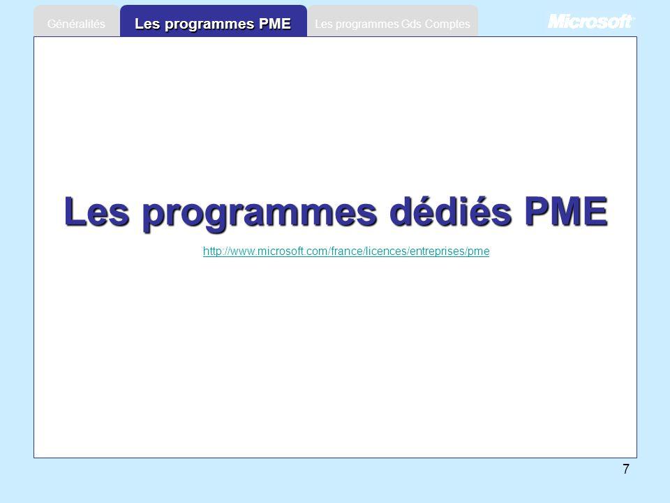 7 Les programmes Gds ComptesGénéralités Les programmes PME Les programmes dédiés PME http://www.microsoft.com/france/licences/entreprises/pme