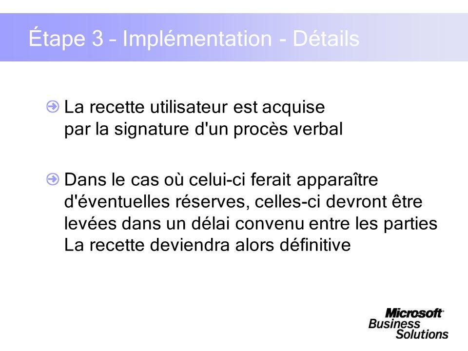 Étape 3 – Implémentation - Détails La recette utilisateur est acquise par la signature d'un procès verbal Dans le cas où celui-ci ferait apparaître d'