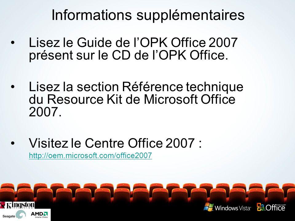 Informations supplémentaires Lisez le Guide de lOPK Office 2007 présent sur le CD de lOPK Office. Lisez la section Référence technique du Resource Kit