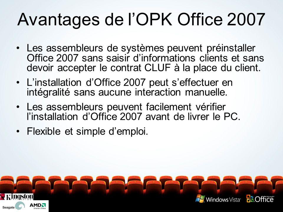 Avantages de lOPK Office 2007 Les assembleurs de systèmes peuvent préinstaller Office 2007 sans saisir dinformations clients et sans devoir accepter le contrat CLUF à la place du client.