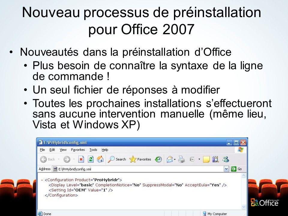 Nouveau processus de préinstallation pour Office 2007 Nouveautés dans la préinstallation dOffice Plus besoin de connaître la syntaxe de la ligne de co
