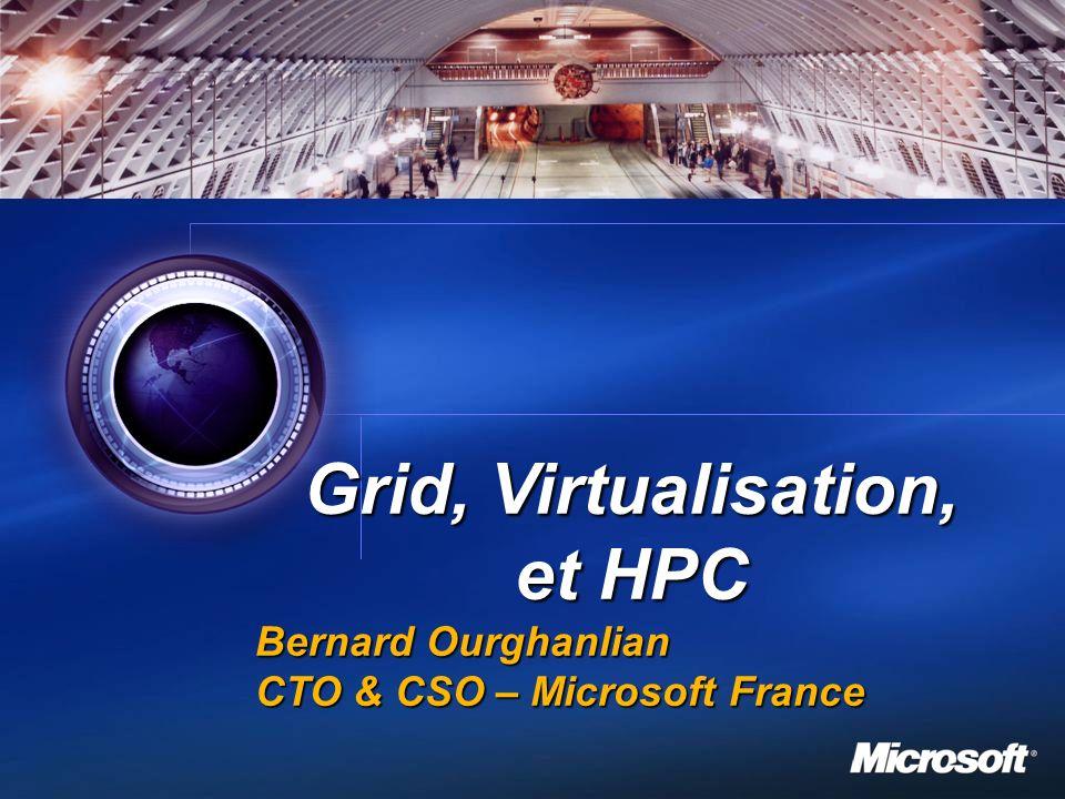 1 Grid, Virtualisation, et HPC Bernard Ourghanlian CTO & CSO – Microsoft France