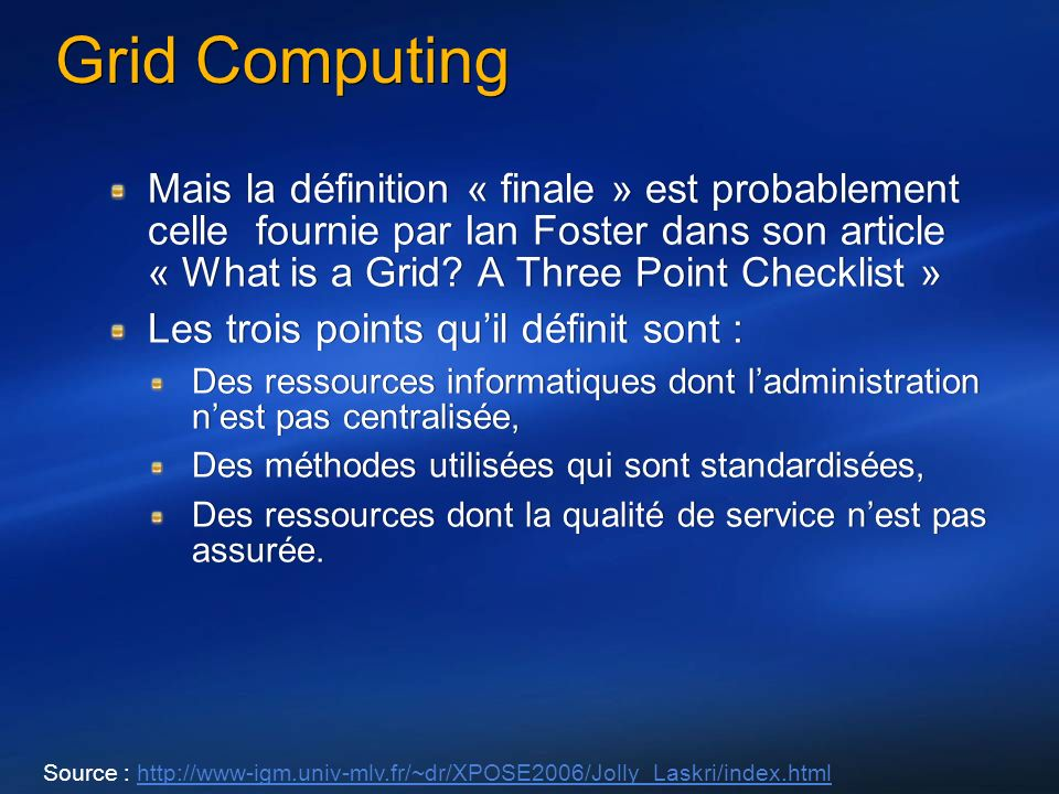 Grid Computing Mais la définition « finale » est probablement celle fournie par Ian Foster dans son article « What is a Grid.