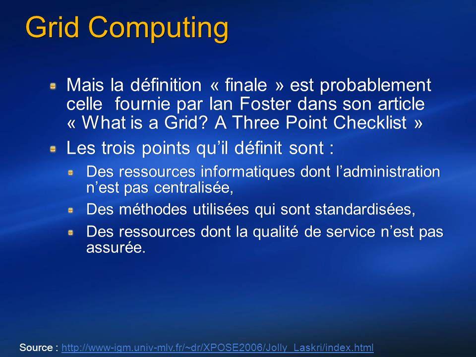 Grid Computing Mais la définition « finale » est probablement celle fournie par Ian Foster dans son article « What is a Grid? A Three Point Checklist