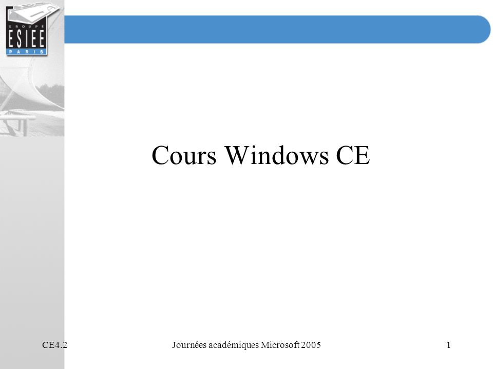 CE4.2Journées académiques Microsoft 20051 Cours Windows CE