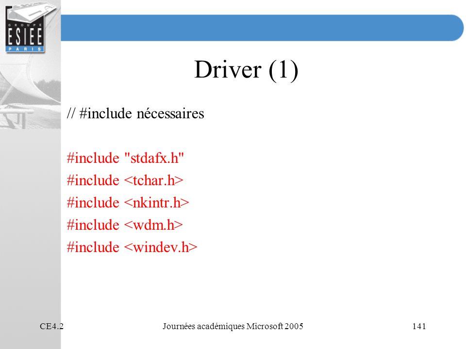 CE4.2Journées académiques Microsoft 2005141 Driver (1) // #include nécessaires #include stdafx.h #include