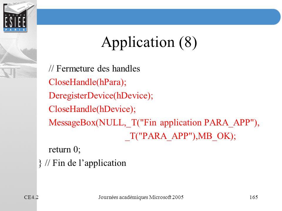 CE4.2Journées académiques Microsoft 2005165 Application (8) // Fermeture des handles CloseHandle(hPara); DeregisterDevice(hDevice); CloseHandle(hDevice); MessageBox(NULL,_T( Fin application PARA_APP ), _T( PARA_APP ),MB_OK); return 0; } // Fin de lapplication