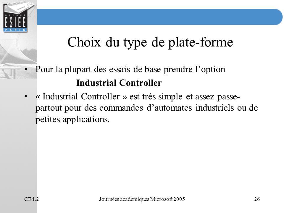 CE4.2Journées académiques Microsoft 200526 Choix du type de plate-forme Pour la plupart des essais de base prendre loption Industrial Controller « Ind