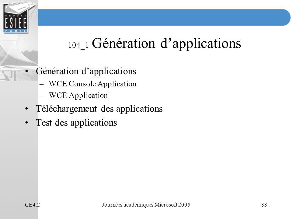 CE4.2Journées académiques Microsoft 200533 104_1 Génération dapplications Génération dapplications –WCE Console Application –WCE Application Téléchargement des applications Test des applications
