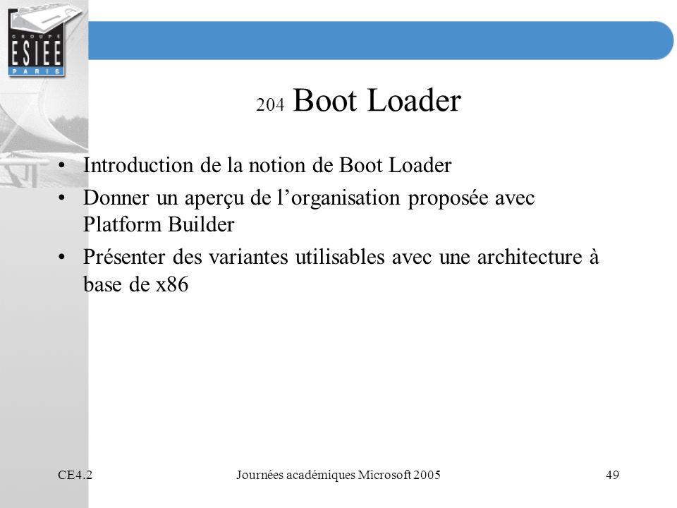 CE4.2Journées académiques Microsoft 200549 204 Boot Loader Introduction de la notion de Boot Loader Donner un aperçu de lorganisation proposée avec Pl
