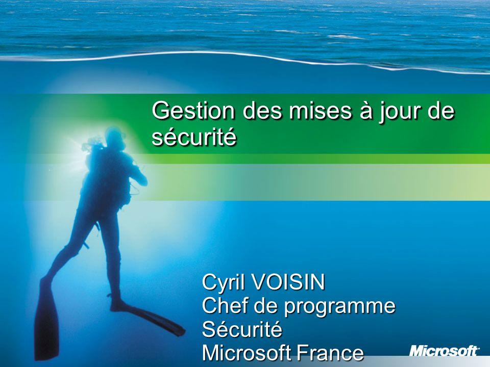 Gestion des mises à jour de sécurité Cyril VOISIN Chef de programme Sécurité Microsoft France