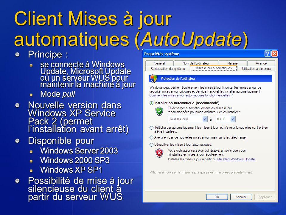 Client Mises à jour automatiques (AutoUpdate) Principe : se connecte à Windows Update, Microsoft Update ou un serveur WUS pour maintenir la machine à