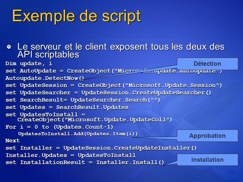 Exemple de script Le serveur et le client exposent tous les deux des API scriptables Dim update, i set AutoUpdate = CreateObject(