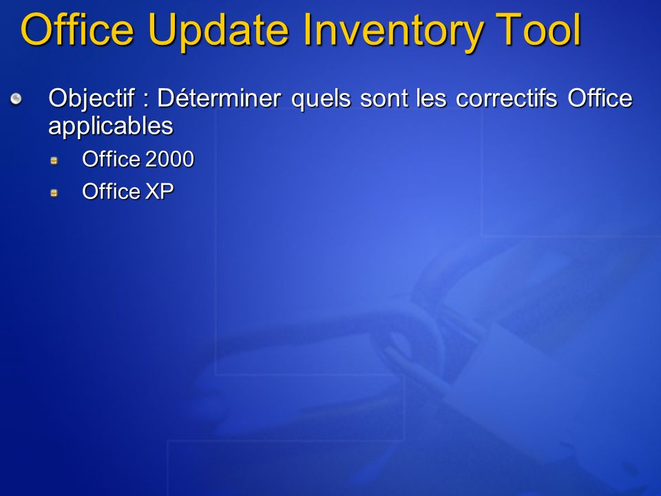 Objectif : Déterminer quels sont les correctifs Office applicables Office 2000 Office XP Office Update Inventory Tool