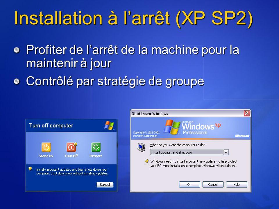 Installation à larrêt (XP SP2) Profiter de larrêt de la machine pour la maintenir à jour Contrôlé par stratégie de groupe