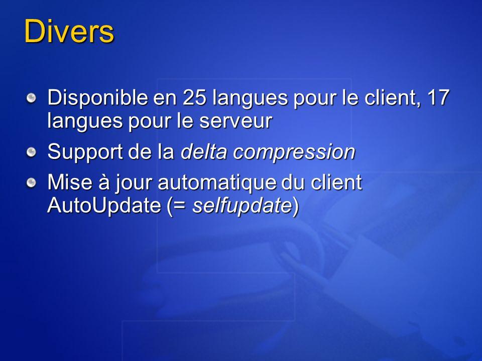 Divers Disponible en 25 langues pour le client, 17 langues pour le serveur Support de la delta compression Mise à jour automatique du client AutoUpdat